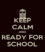 KEEP CALM AND READY FOR SCHOOL - Personalised Poster A4 size