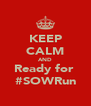 KEEP CALM AND Ready for  #SOWRun - Personalised Poster A4 size