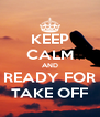 KEEP CALM AND READY FOR TAKE OFF - Personalised Poster A4 size