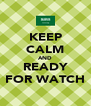 KEEP CALM AND READY FOR WATCH - Personalised Poster A4 size