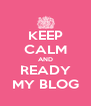 KEEP CALM AND READY MY BLOG - Personalised Poster A4 size