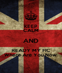 KEEP CALM AND READY MY FIC Where Are You Now - Personalised Poster A4 size