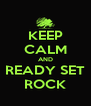 KEEP CALM AND READY SET ROCK - Personalised Poster A4 size