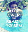 KEEP CALM AND READY TO SPM - Personalised Poster A4 size