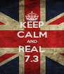 KEEP CALM AND REAL 7.3 - Personalised Poster A4 size