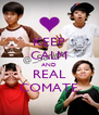 KEEP CALM AND REAL COMATE - Personalised Poster A4 size