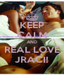 KEEP CALM AND REAL LOVE JRACI! - Personalised Poster A4 size