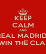 KEEP CALM AND REAL MADRID  WILL WIN THE CLASSICO - Personalised Poster A4 size