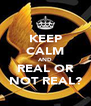 KEEP CALM AND REAL OR NOT REAL? - Personalised Poster A4 size