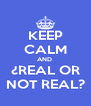 KEEP CALM AND  ¿REAL OR NOT REAL? - Personalised Poster A4 size