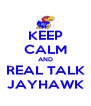 KEEP CALM AND REAL TALK JAYHAWK - Personalised Poster A4 size
