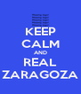 KEEP CALM AND REAL ZARAGOZA - Personalised Poster A4 size