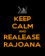 KEEP CALM AND REALEASE  RAJOANA - Personalised Poster A4 size