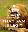 KEEP CALM AND REALISE THAT SAM IS LEGIT - Personalised Poster A4 size