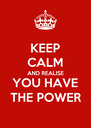 KEEP CALM AND REALISE YOU HAVE THE POWER - Personalised Poster A4 size