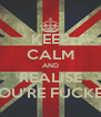 KEEP CALM AND REALISE YOU'RE FUCKED - Personalised Poster A4 size