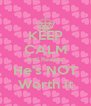 KEEP CALM And Realize  He's NOT Worth it - Personalised Poster A4 size