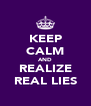 KEEP CALM AND REALIZE REAL LIES - Personalised Poster A4 size