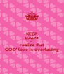 KEEP CALM and realize that GOD' love is everlasting - Personalised Poster A4 size