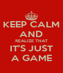 KEEP CALM AND REALIZE THAT IT'S JUST A GAME - Personalised Poster A4 size
