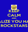KEEP CALM AND REALIZE YOU HAVE ROCKSTARS - Personalised Poster A4 size