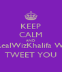 KEEP CALM AND @RealWizKhalifa WILL TWEET YOU - Personalised Poster A4 size