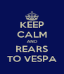 KEEP CALM AND REARS TO VESPA - Personalised Poster A4 size