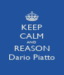 KEEP CALM AND REASON Dario Piatto - Personalised Poster A4 size