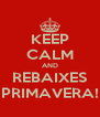 KEEP CALM AND REBAIXES PRIMAVERA! - Personalised Poster A4 size