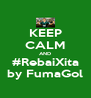 KEEP CALM AND #RebaiXita by FumaGol - Personalised Poster A4 size