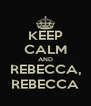 KEEP CALM AND REBECCA, REBECCA - Personalised Poster A4 size