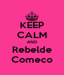 KEEP CALM AND Rebelde Comeco - Personalised Poster A4 size