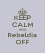 KEEP CALM AND Rebeldia OFF - Personalised Poster A4 size