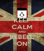 KEEP CALM AND REBELL ON - Personalised Poster A4 size