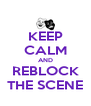 KEEP CALM AND REBLOCK THE SCENE - Personalised Poster A4 size