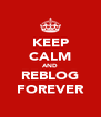 KEEP CALM AND REBLOG FOREVER - Personalised Poster A4 size
