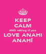 KEEP CALM AND reblog if you LOVE ANAHI ANAHÍ - Personalised Poster A4 size
