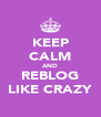 KEEP CALM AND REBLOG LIKE CRAZY - Personalised Poster A4 size