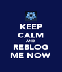 KEEP CALM AND REBLOG ME NOW - Personalised Poster A4 size