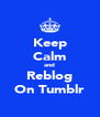 Keep Calm and Reblog On Tumblr - Personalised Poster A4 size
