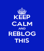 KEEP CALM AND REBLOG THIS - Personalised Poster A4 size