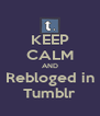 KEEP CALM AND Rebloged in Tumblr - Personalised Poster A4 size