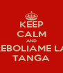KEEP CALM AND REBOLIAME LA TANGA - Personalised Poster A4 size