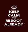 KEEP CALM AND REBOOT ALREADY - Personalised Poster A4 size
