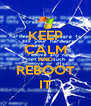 KEEP CALM AND REBOOT IT - Personalised Poster A4 size