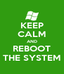 KEEP CALM AND REBOOT THE SYSTEM - Personalised Poster A4 size