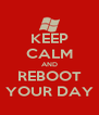 KEEP CALM AND REBOOT YOUR DAY - Personalised Poster A4 size