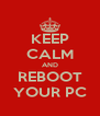 KEEP CALM AND REBOOT YOUR PC - Personalised Poster A4 size