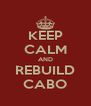 KEEP CALM AND REBUILD CABO - Personalised Poster A4 size