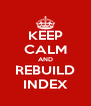 KEEP CALM AND REBUILD INDEX - Personalised Poster A4 size
